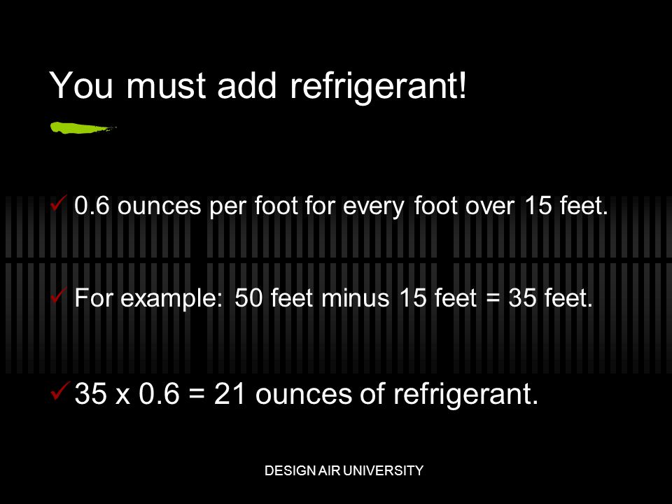 You must add refrigerant. 0.6 ounces per foot for every foot over 15 feet.