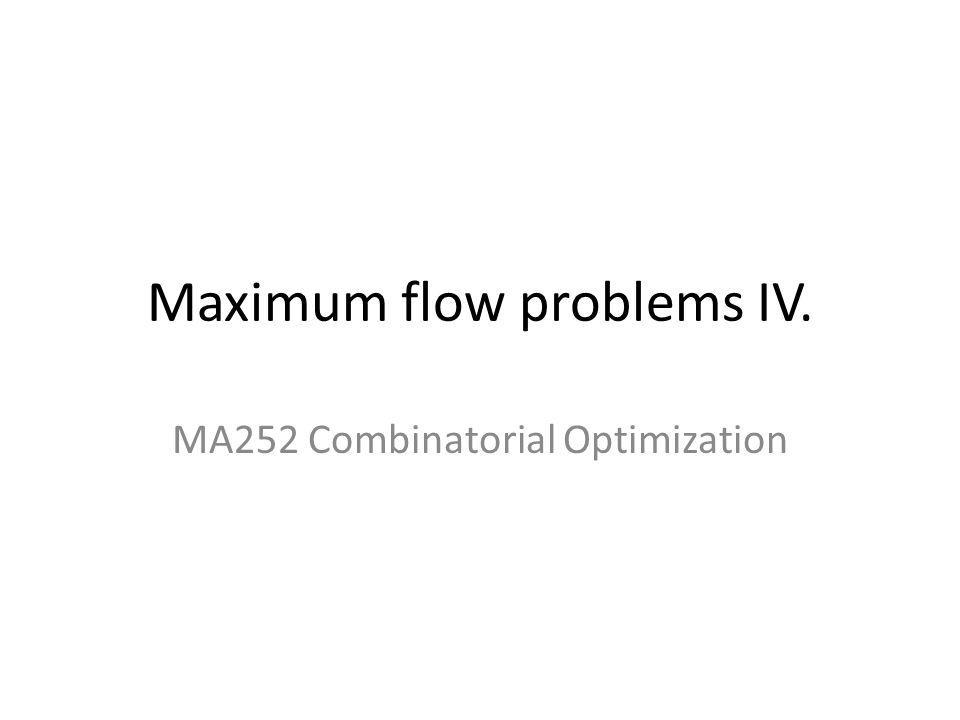 Maximum flow problems IV. MA252 Combinatorial Optimization
