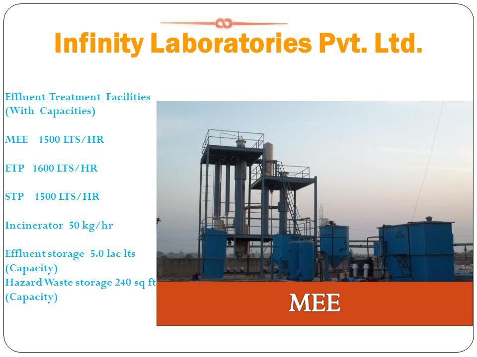 Infinity Laboratories Pvt. Ltd. Effluent Treatment Facilities (With Capacities) MEE 1500 LTS/HR ETP 1600 LTS/HR STP 1500 LTS/HR Incinerator 50 kg/hr E