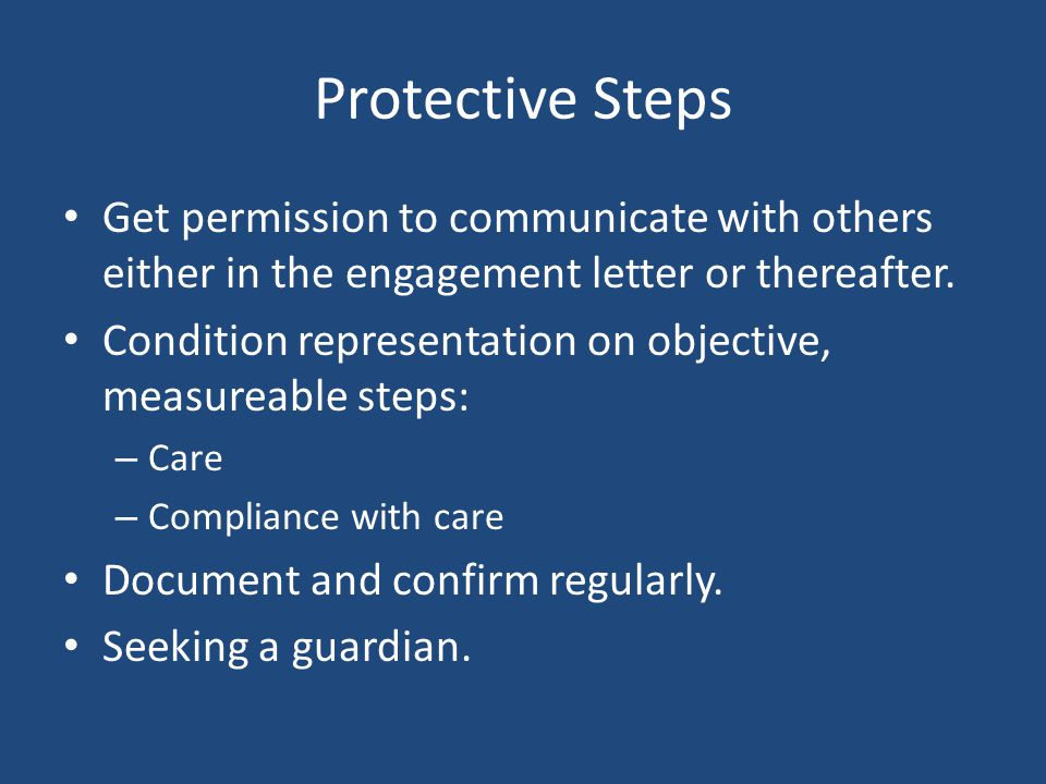 Protective Steps Get permission to communicate with others either in the engagement letter or thereafter.