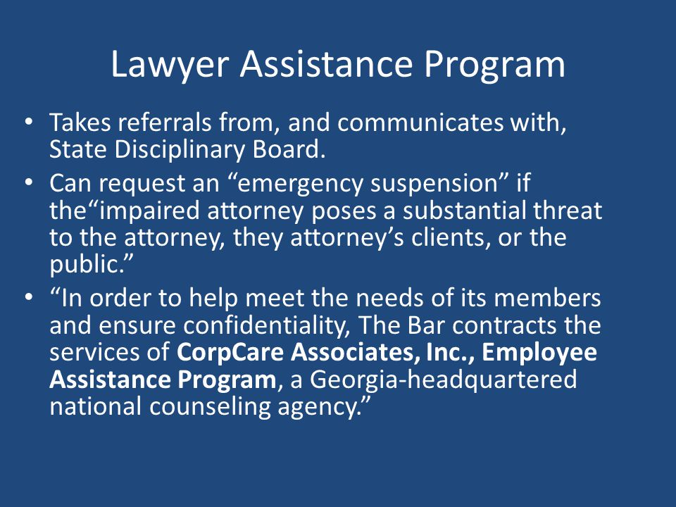 Lawyer Assistance Program Takes referrals from, and communicates with, State Disciplinary Board.