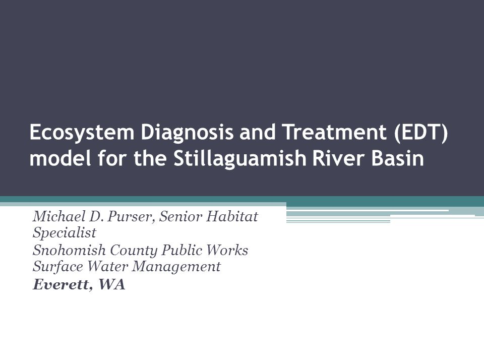 Ecosystem Diagnosis and Treatment (EDT) model for the Stillaguamish River Basin Michael D.