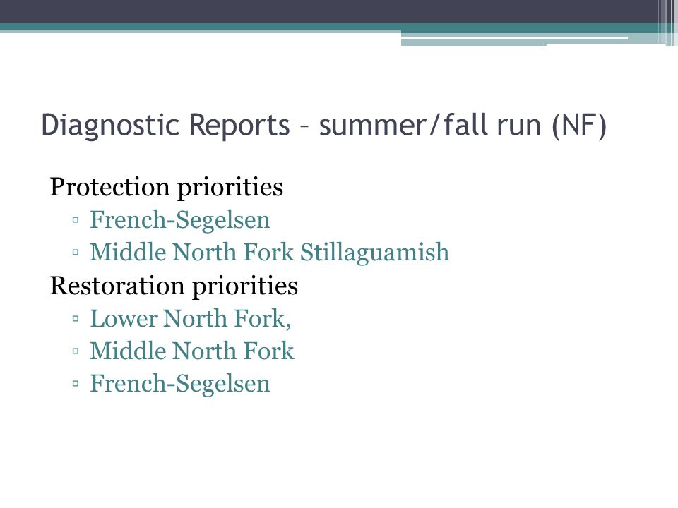 Diagnostic Reports – summer/fall run (NF) Protection priorities French-Segelsen Middle North Fork Stillaguamish Restoration priorities Lower North Fork, Middle North Fork French-Segelsen
