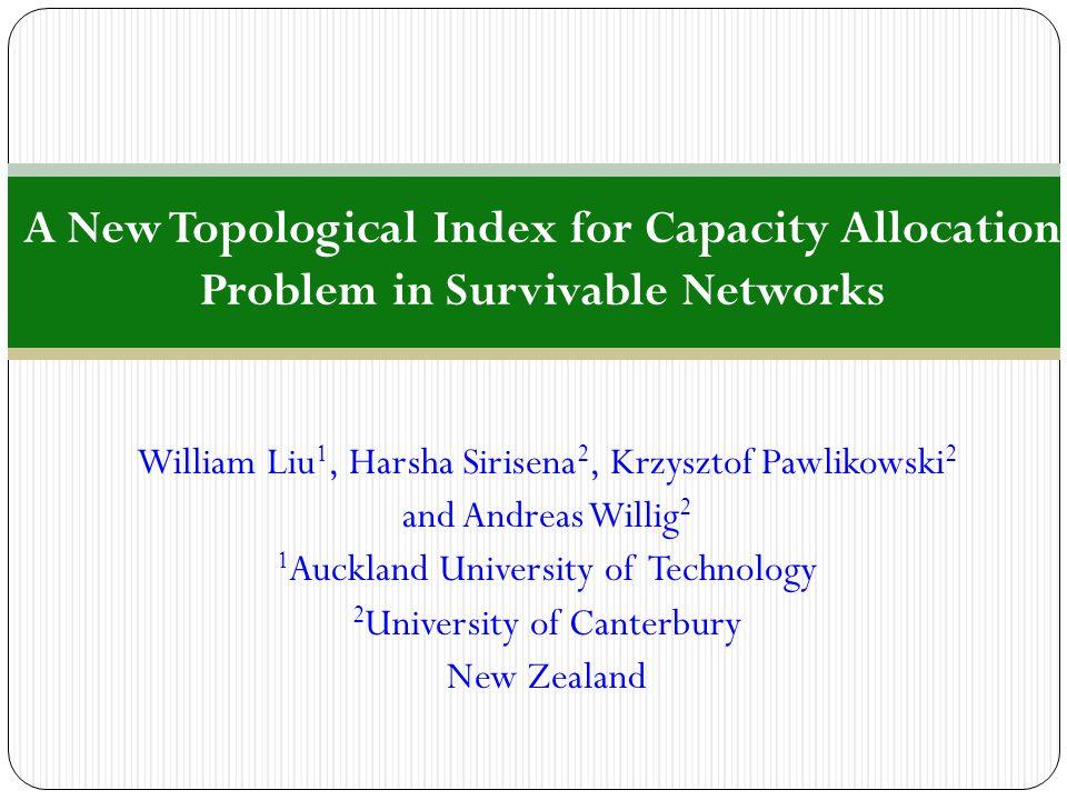 William Liu 1, Harsha Sirisena 2, Krzysztof Pawlikowski 2 and Andreas Willig 2 1 Auckland University of Technology 2 University of Canterbury New Zeal