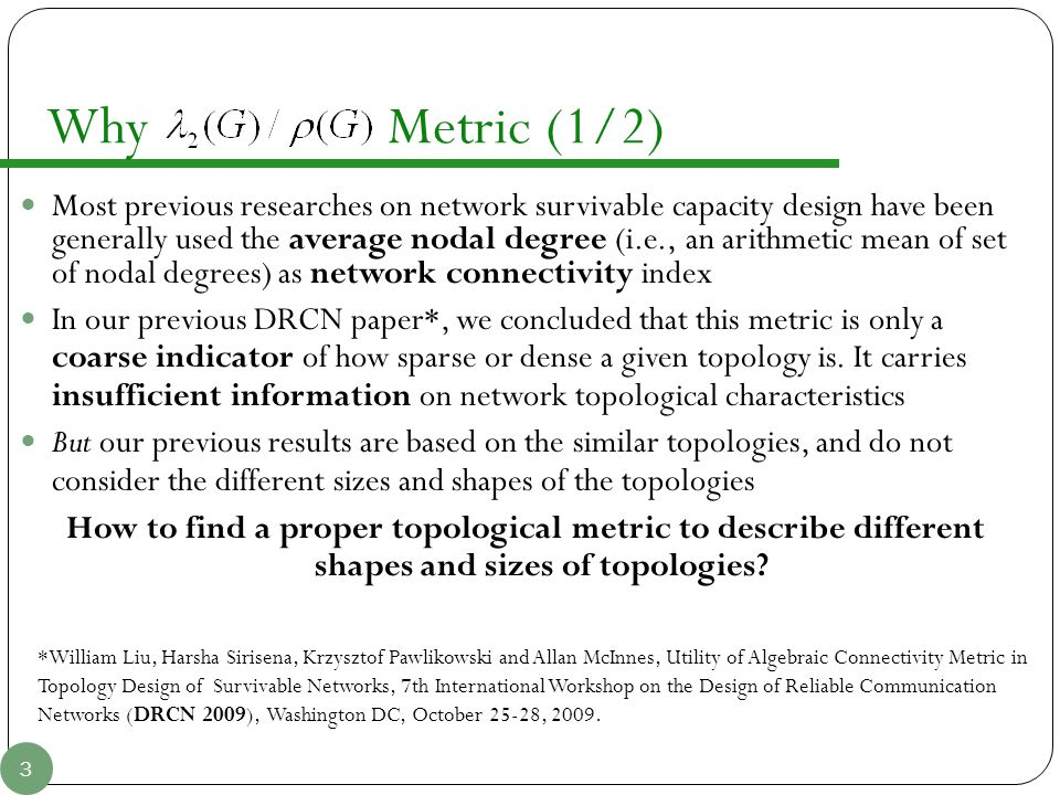 Why Metric (1/2) Most previous researches on network survivable capacity design have been generally used the average nodal degree (i.e., an arithmetic