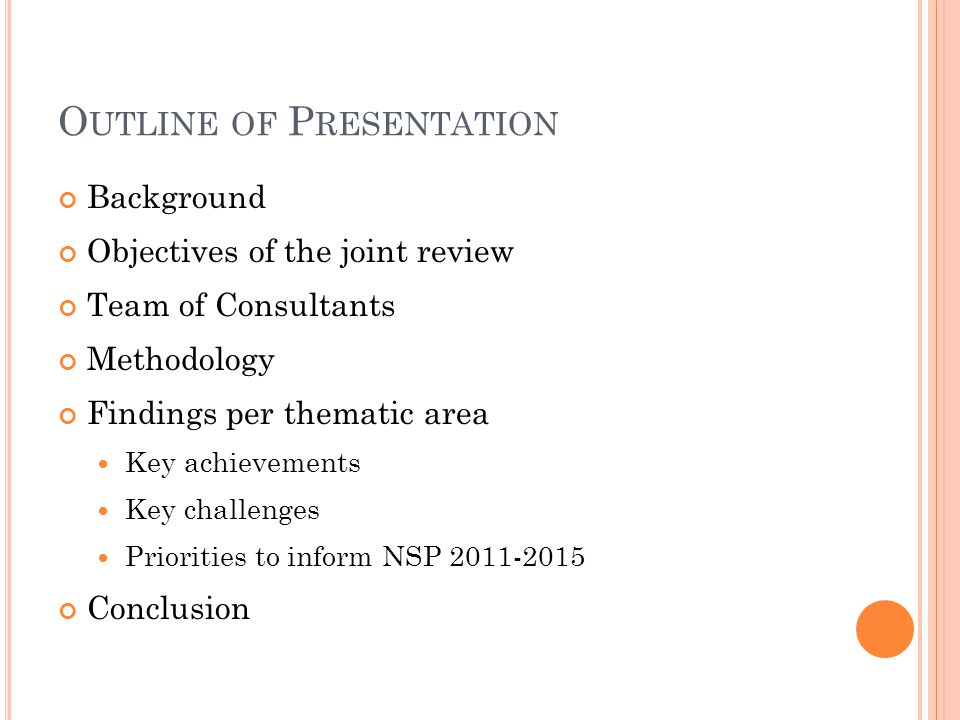 O UTLINE OF P RESENTATION Background Objectives of the joint review Team of Consultants Methodology Findings per thematic area Key achievements Key challenges Priorities to inform NSP 2011-2015 Conclusion