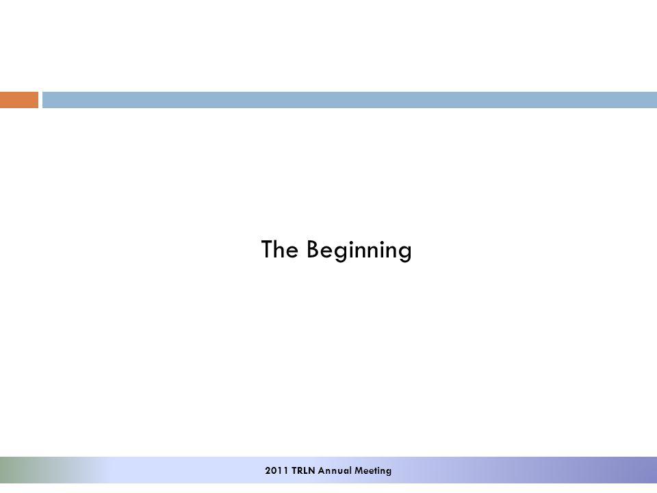 The Beginning 2011 TRLN Annual Meeting