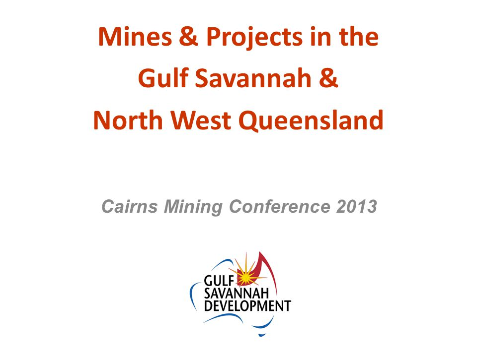 Mines & Projects in the Gulf Savannah & North West Queensland Cairns Mining Conference 2013
