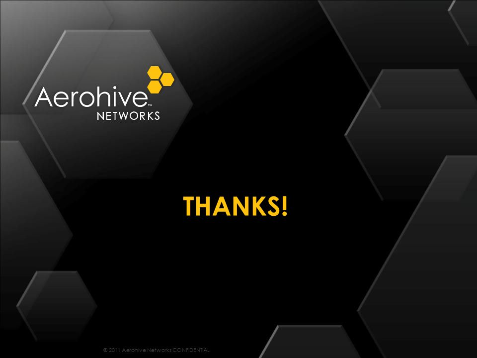 © 2011 Aerohive Networks CONFIDENTIAL THANKS!