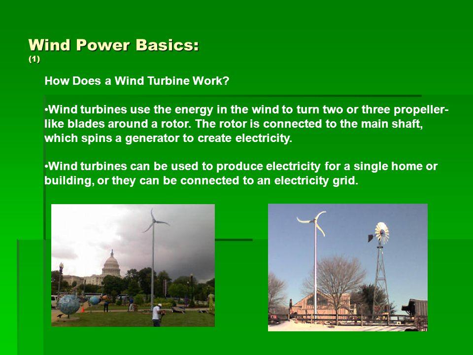 Wind Power Basics: (2) Types of Wind Turbines Modern wind turbines fall into two basic groups: Modern wind turbines fall into two basic groups: horizontal-axis variety horizontal-axis variety vertical-axis design vertical-axis design