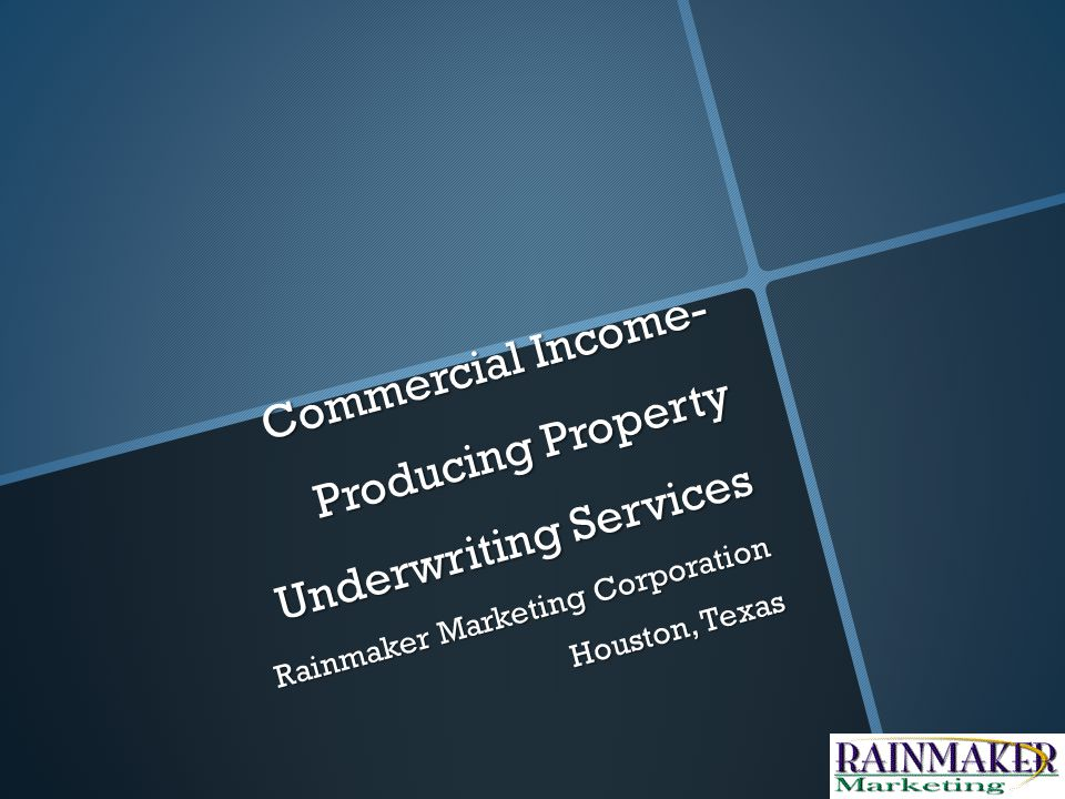 Commercial Income- Producing Property Underwriting Services Rainmaker Marketing Corporation Houston, Texas