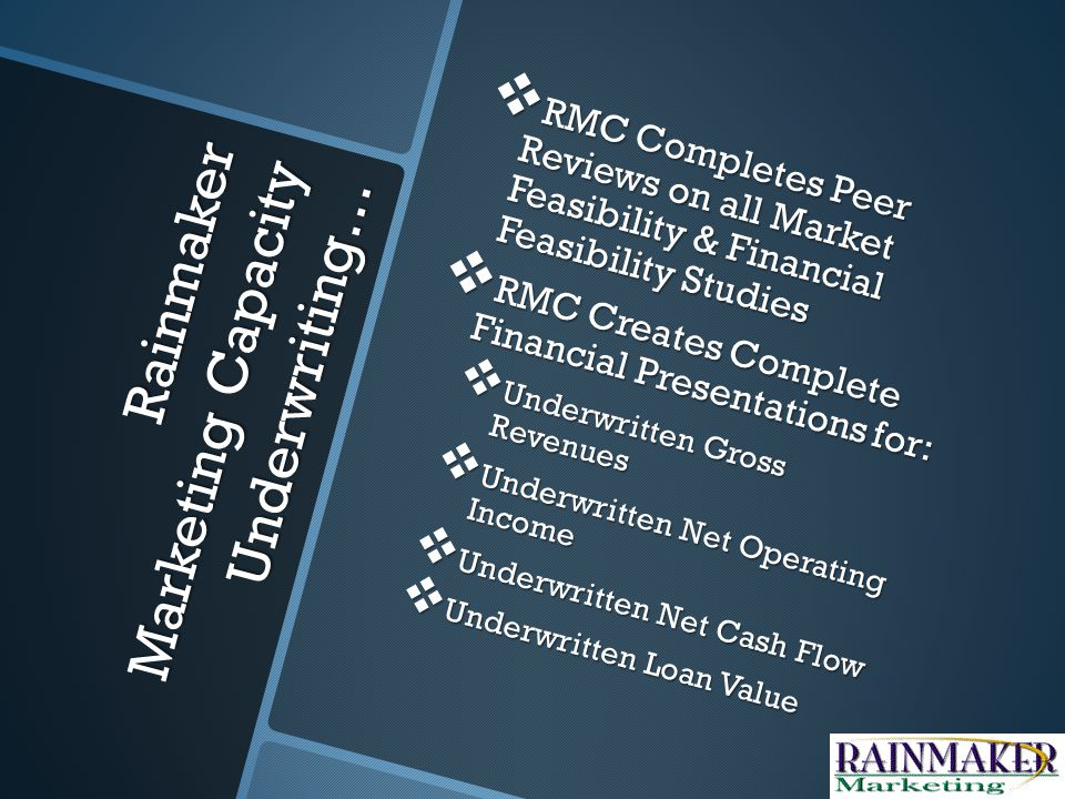Rainmaker Marketing Collateral Underwriting… RMC Reviews As-Is, As- Built & As-Stabilized Appraisal for Schedule of Assets Including Assessment of Limiting Conditions RMC Reviews As-Is, As- Built & As-Stabilized Appraisal for Schedule of Assets Including Assessment of Limiting Conditions RMC Cross-Checks Values to Capacity Underwriting Conclusions RMC Cross-Checks Values to Capacity Underwriting Conclusions