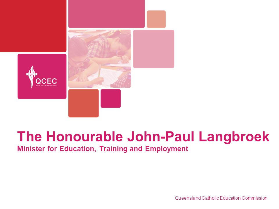 The Honourable John-Paul Langbroek Minister for Education, Training and Employment Queensland Catholic Education Commission