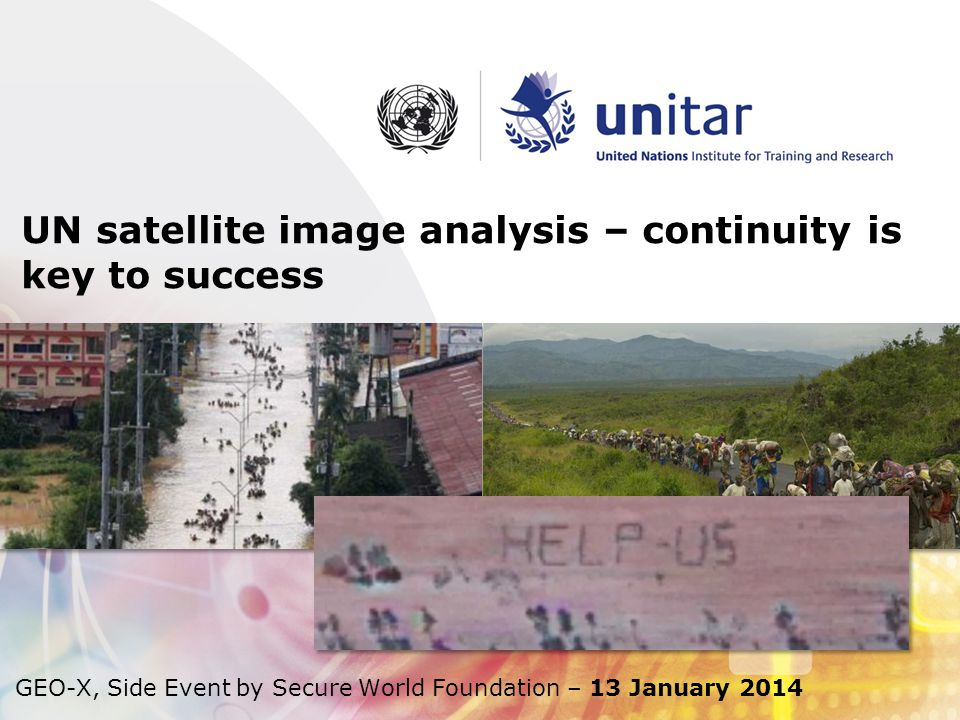 UN satellite image analysis – continuity is key to success GEO-X, Side Event by Secure World Foundation – 13 January 2014