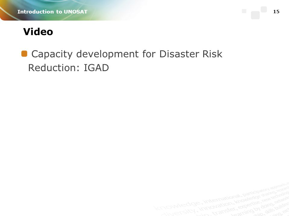 15 Introduction to UNOSAT Video Capacity development for Disaster Risk Reduction: IGAD