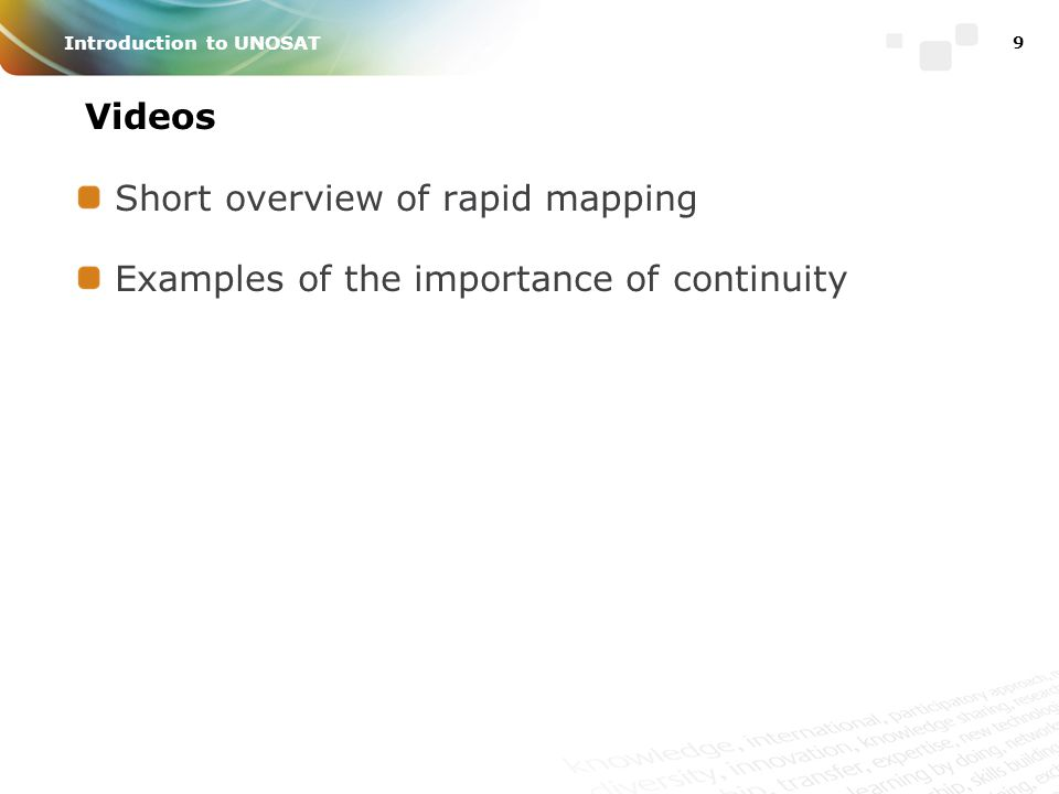 9 Introduction to UNOSAT Videos Short overview of rapid mapping Examples of the importance of continuity