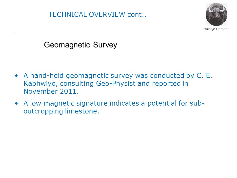 A hand-held geomagnetic survey was conducted by C. E. Kaphwiyo, consulting Geo-Physist and reported in November 2011. A low magnetic signature indicat
