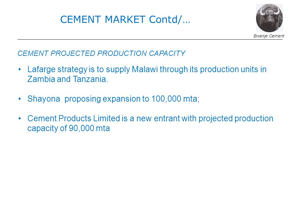 Lafarge strategy is to supply Malawi through its production units in Zambia and Tanzania. Shayona proposing expansion to 100,000 mta; Cement Products