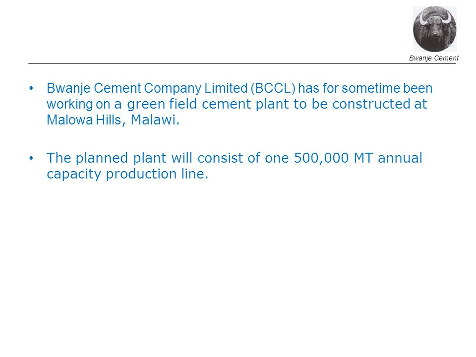 Bwanje Cement Company Limited (BCCL) has for sometime been working on a green field cement plant to be constructed at Malowa Hills, Malawi.