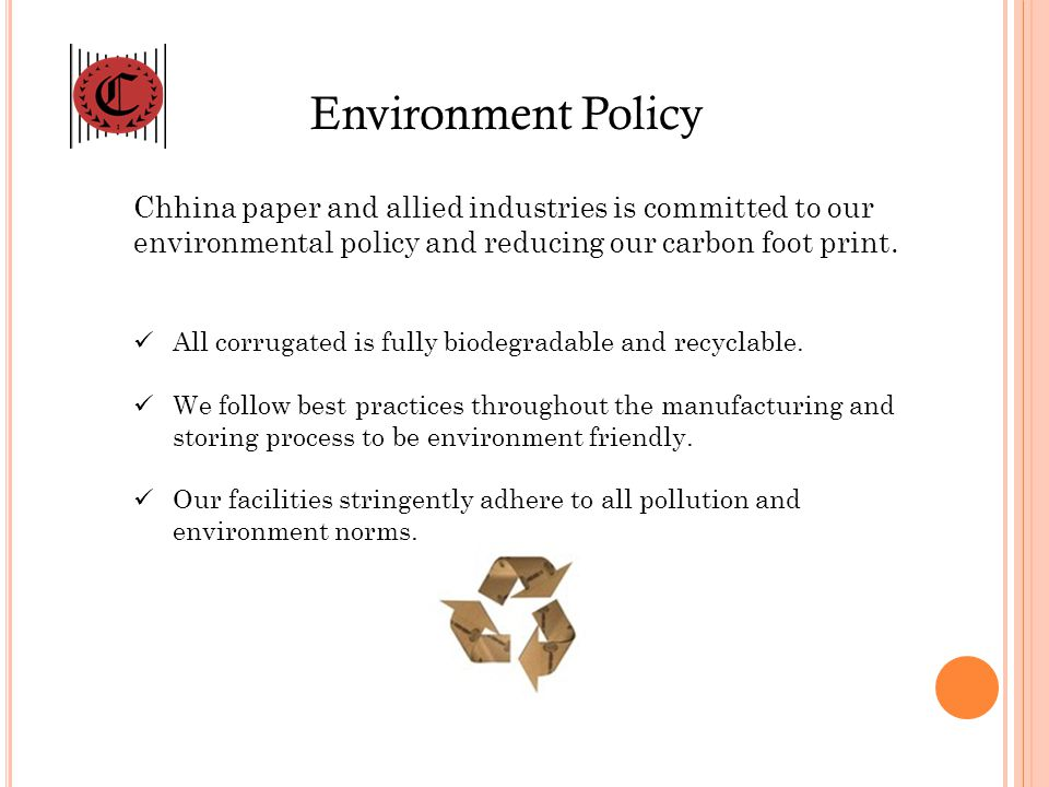 Environment Policy Chhina paper and allied industries is committed to our environmental policy and reducing our carbon foot print. All corrugated is f