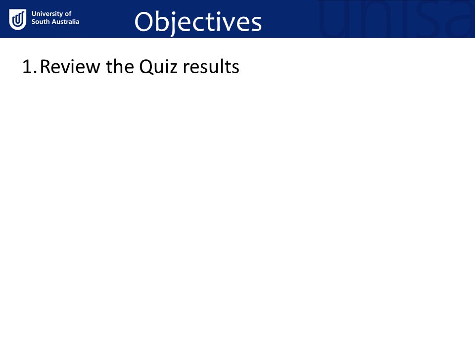 Objectives 1.Review the Quiz results