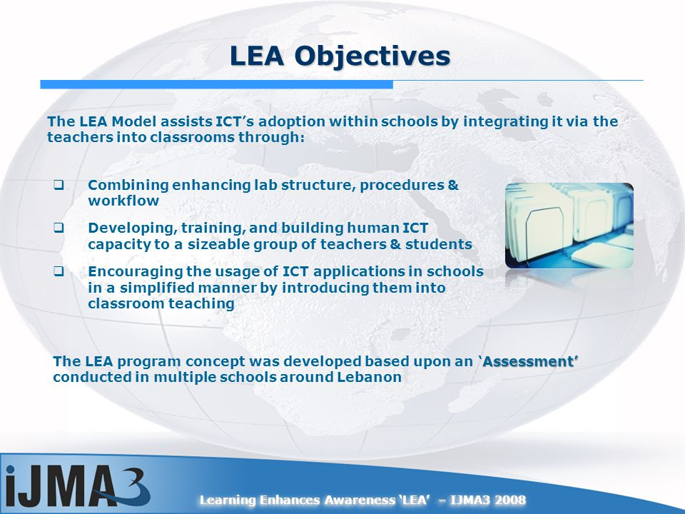 Learning Enhances Awareness LEA – IJMA3 2008 LEA Objectives Combining enhancing lab structure, procedures & workflow Developing, training, and buildin