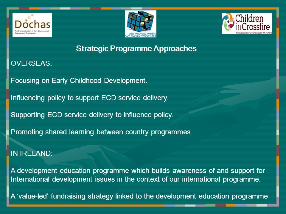 IN IRELAND: A development education programme which builds awareness of and support for International development issues in the context of our international programme.