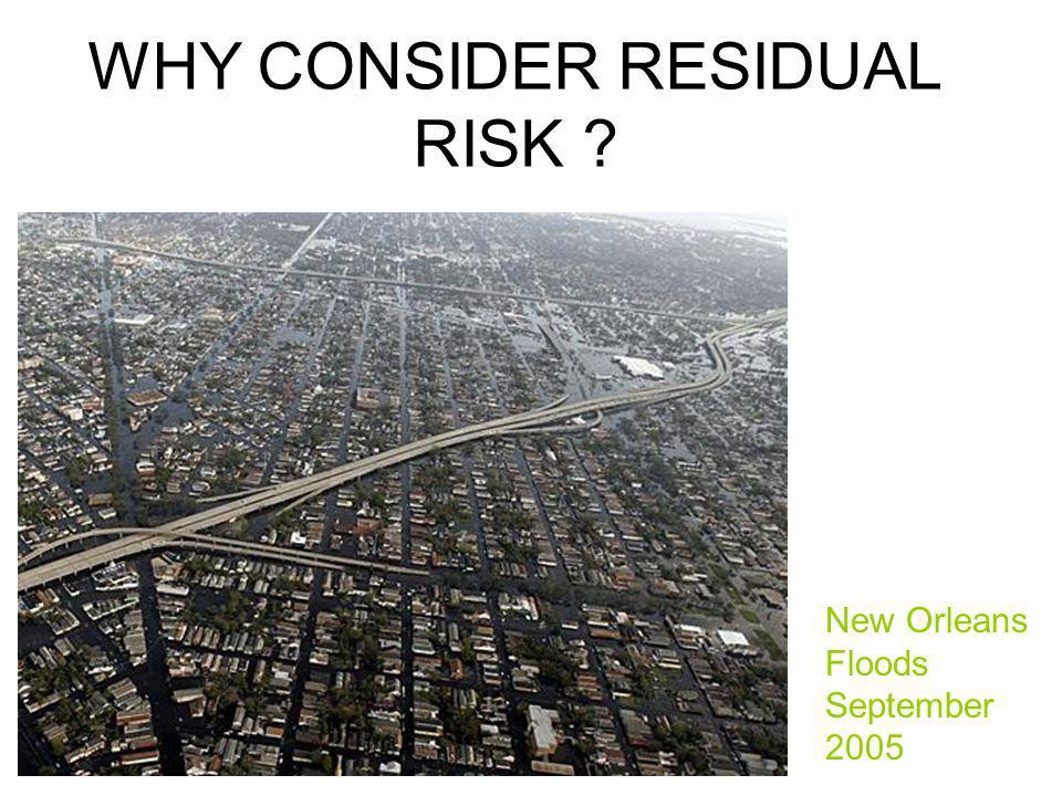 WHY CONSIDER RESIDUAL RISK ? New Orleans Floods September 2005