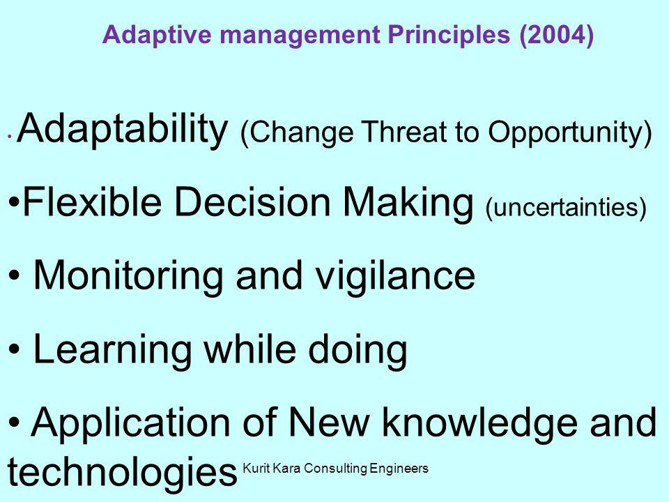 Adaptive management Principles (2004) Adaptability (Change Threat to Opportunity) Flexible Decision Making (uncertainties) Monitoring and vigilance Le