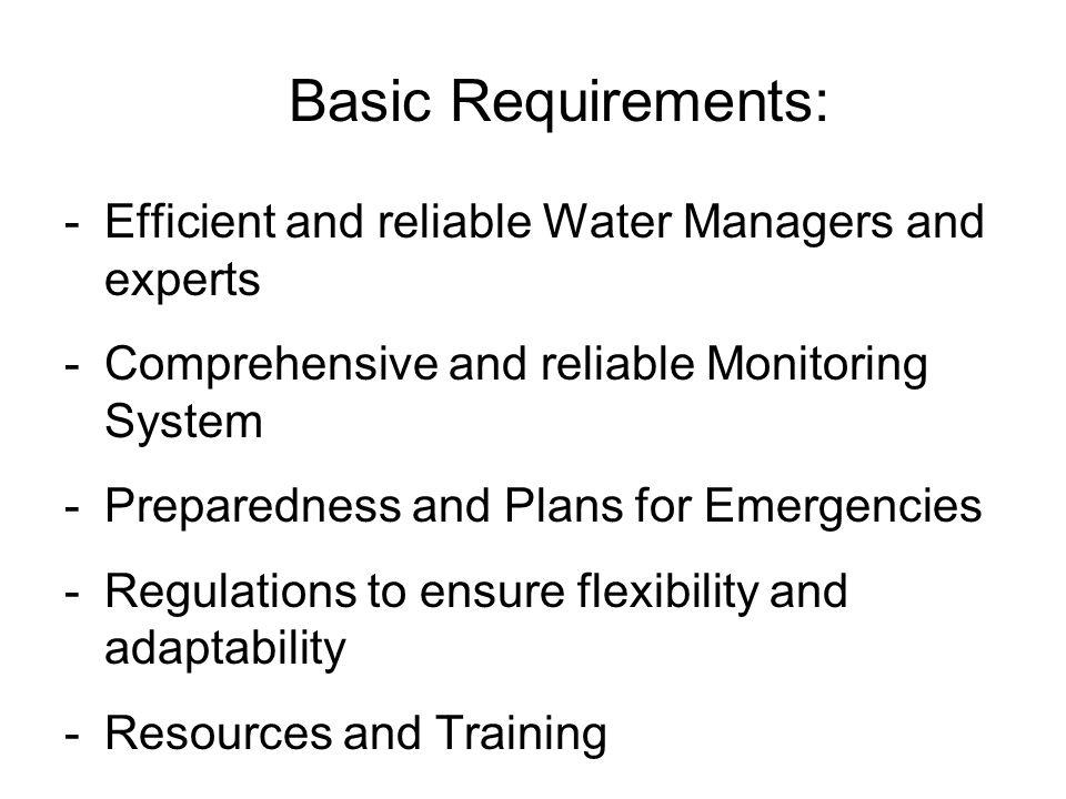 Basic Requirements: -Efficient and reliable Water Managers and experts -Comprehensive and reliable Monitoring System -Preparedness and Plans for Emerg