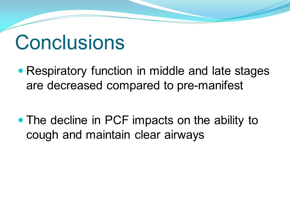 Conclusions Respiratory function in middle and late stages are decreased compared to pre-manifest The decline in PCF impacts on the ability to cough and maintain clear airways