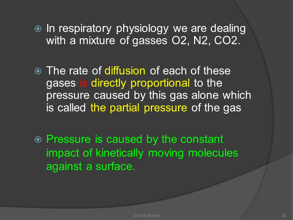 In respiratory physiology we are dealing with a mixture of gasses O2, N2, CO2. The rate of diffusion of each of these gases is directly proportional t
