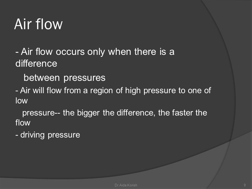 Air flow - Air flow occurs only when there is a difference between pressures - Air will flow from a region of high pressure to one of low pressure-- t