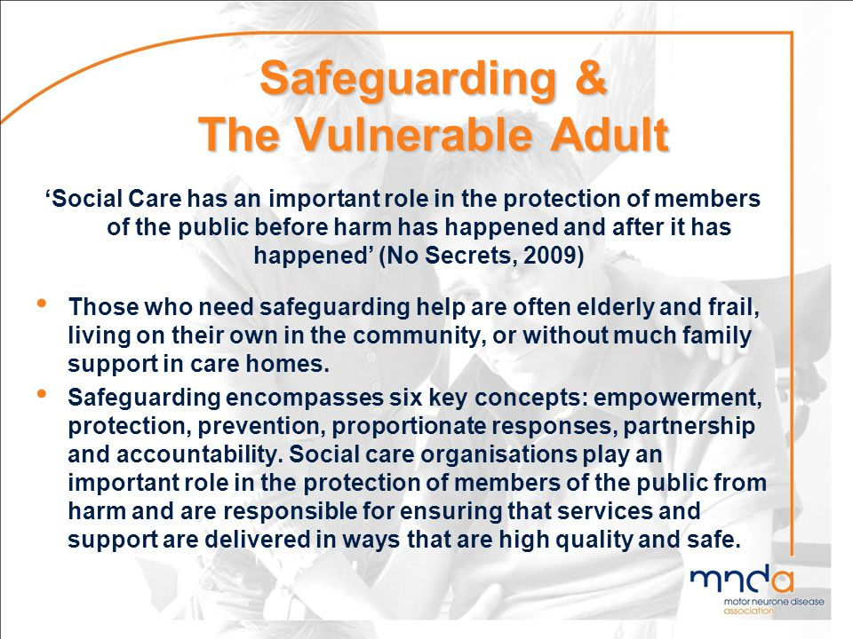 Safeguarding & The Vulnerable Adult Social Care has an important role in the protection of members of the public before harm has happened and after it