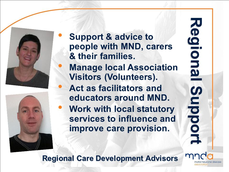 Regional Support Regional Care Development Advisors Regional care development advisers: act as educators, facilitors and catalysts work closely with l