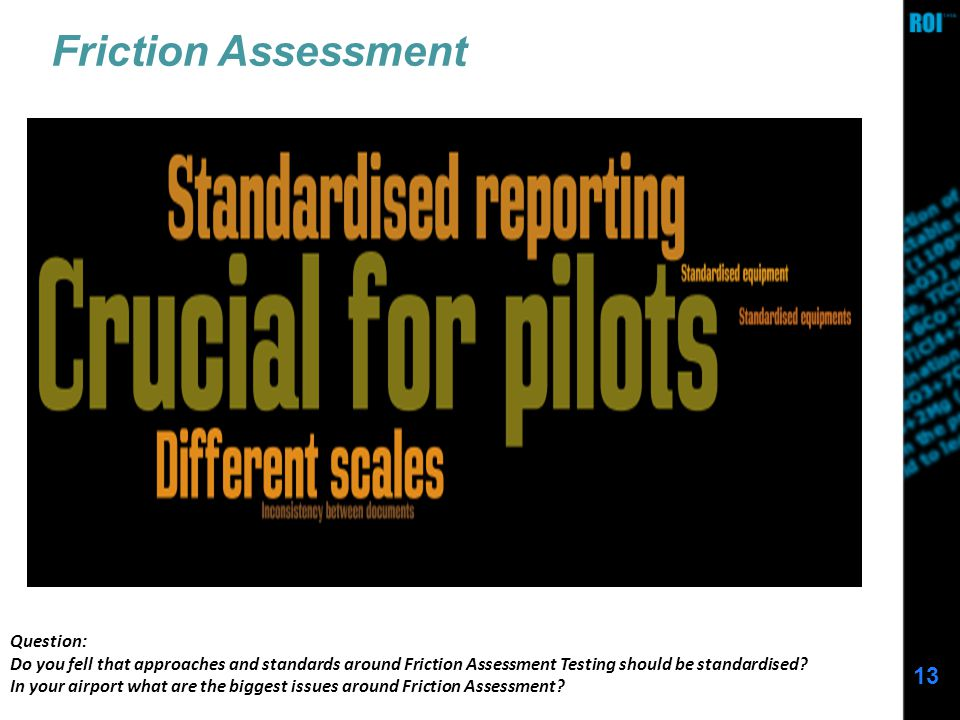 13 Friction Assessment Question: Do you fell that approaches and standards around Friction Assessment Testing should be standardised.