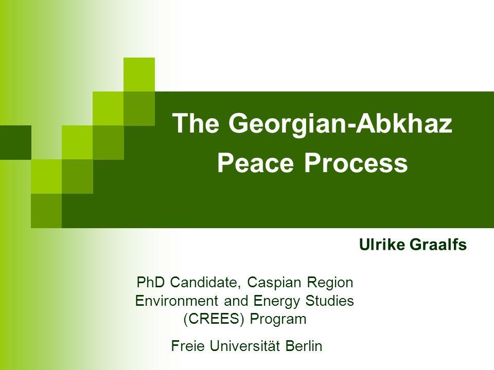 The Georgian-Abkhaz Peace Process PhD Candidate, Caspian Region Environment and Energy Studies (CREES) Program Freie Universität Berlin Ulrike Graalfs