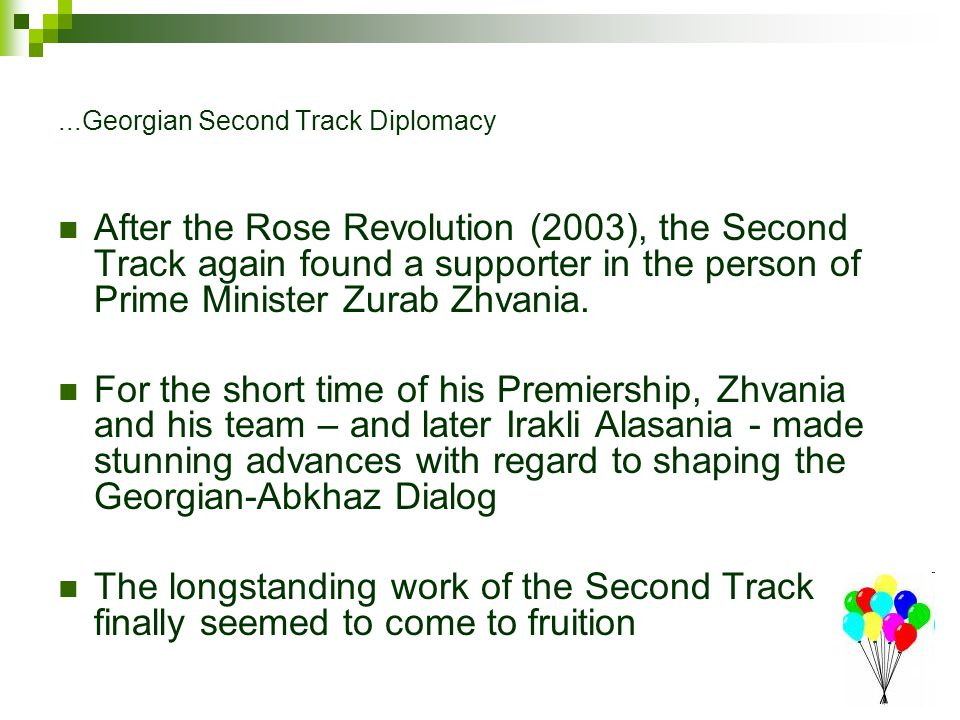 ...Georgian Second Track Diplomacy After the Rose Revolution (2003), the Second Track again found a supporter in the person of Prime Minister Zurab Zhvania.