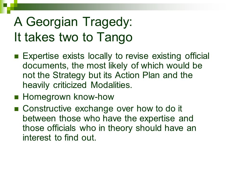 A Georgian Tragedy: It takes two to Tango Expertise exists locally to revise existing official documents, the most likely of which would be not the Strategy but its Action Plan and the heavily criticized Modalities.