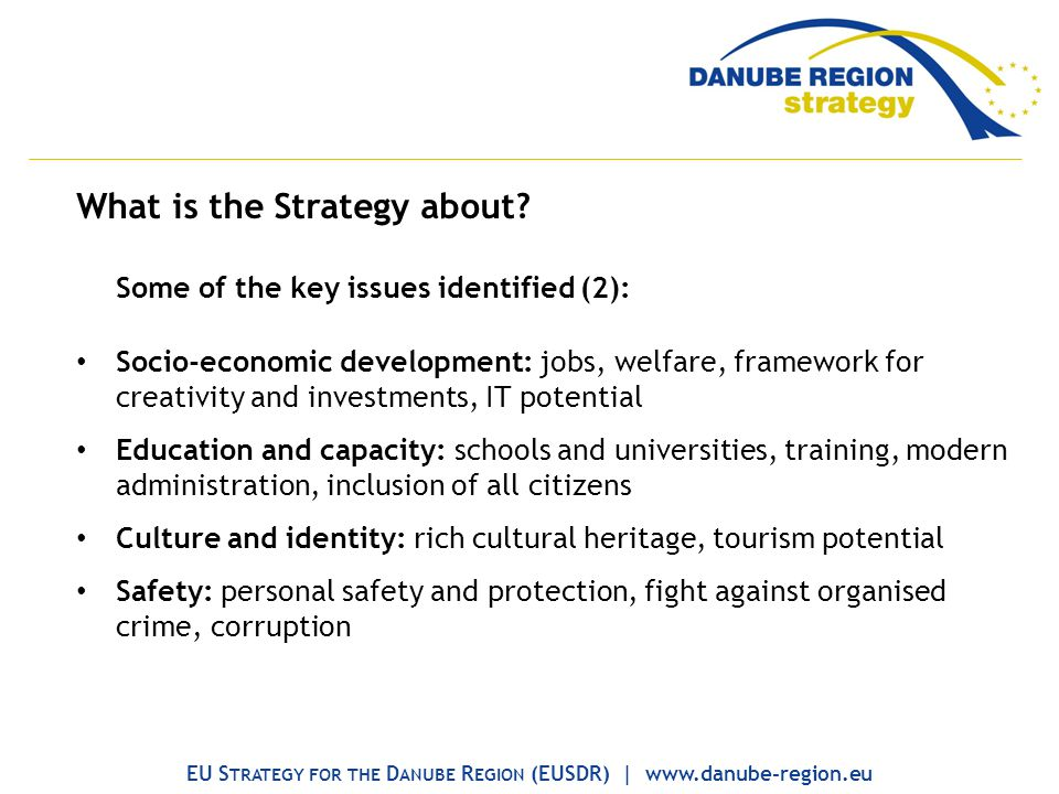 What is the Strategy about? Some of the key issues identified (2): Socio-economic development: jobs, welfare, framework for creativity and investments