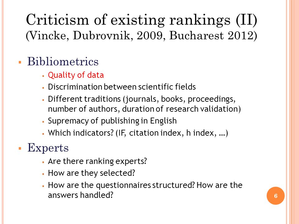 Bibliometrics Quality of data Discrimination between scientific fields Different traditions (journals, books, proceedings, number of authors, duration of research validation) Supremacy of publishing in English Which indicators.