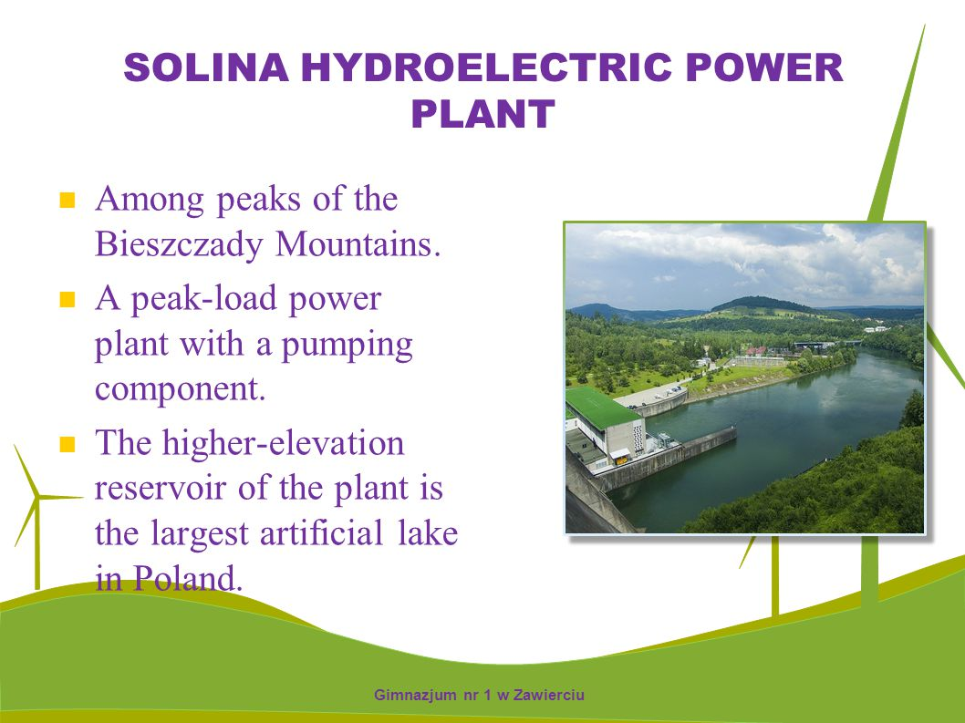 SOLINA HYDROELECTRIC POWER PLANT Among peaks of the Bieszczady Mountains. A peak-load power plant with a pumping component. The higher-elevation reser