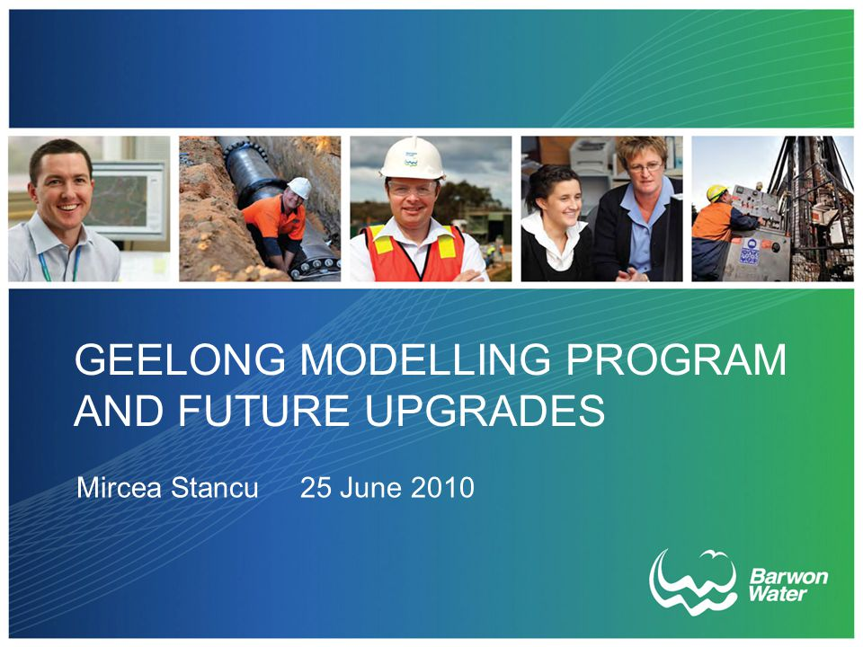 GEELONG MODELLING PROGRAM AND FUTURE UPGRADES Mircea Stancu 25 June 2010