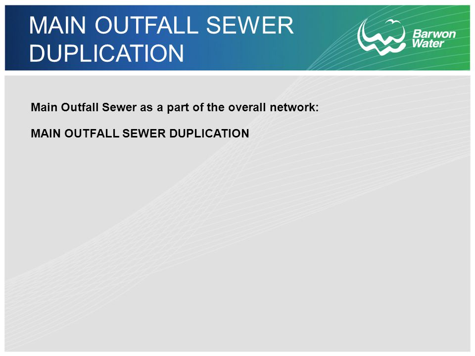 MAIN OUTFALL SEWER DUPLICATION Main Outfall Sewer as a part of the overall network: MAIN OUTFALL SEWER DUPLICATION