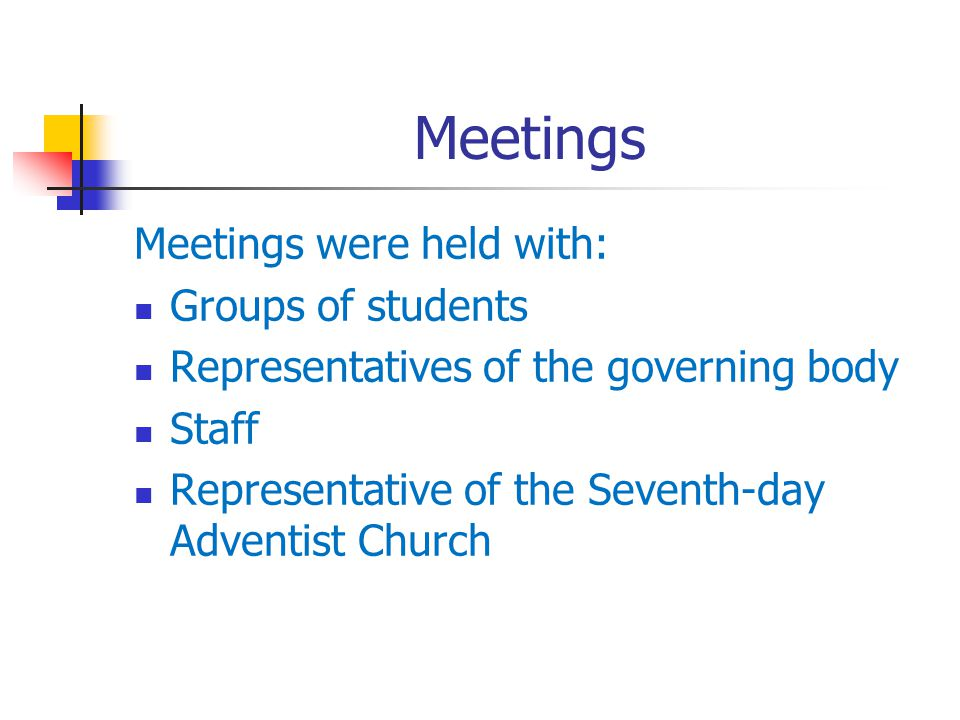 Meetings Meetings were held with: Groups of students Representatives of the governing body Staff Representative of the Seventh-day Adventist Church
