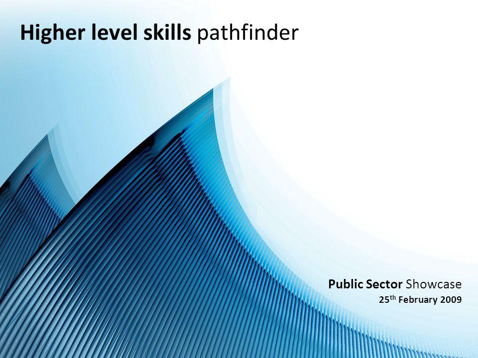 Public Sector Showcase 25 th February 2009 Higher level skills pathfinder