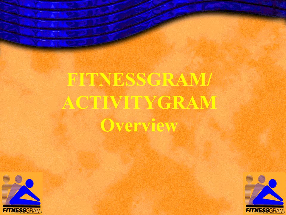FITNESSGRAM/ACTIVITYGRAM Version 8.0 A comprehensive, educational and promotional tool for fitness and activity assessment for children.
