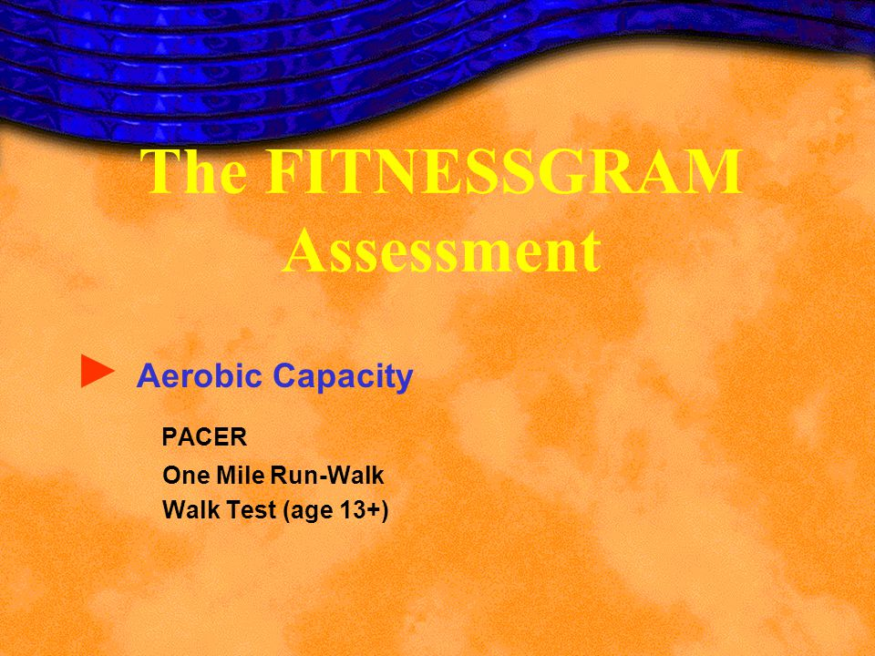The FITNESSGRAM Assessment Aerobic Capacity PACER One Mile Run-Walk Walk Test (age 13+)