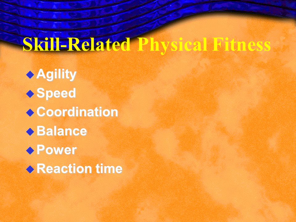 Aerobic Capacity Muscular Strength, Muscular Endurance, and Flexibility Body Composition FITNESSGRAM Approach FITNESSGRAM assessments focus on health-related fitness