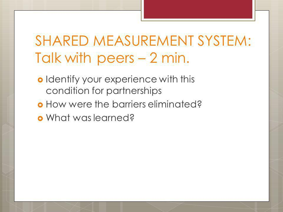 SHARED MEASUREMENT SYSTEM: Talk with peers – 2 min.